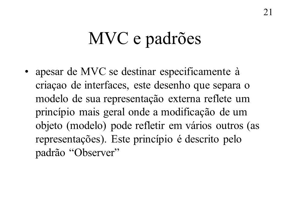 21 MVC e padrões apesar de MVC se destinar especificamente à criaçao de interfaces, este desenho que separa o modelo de sua representação externa refl
