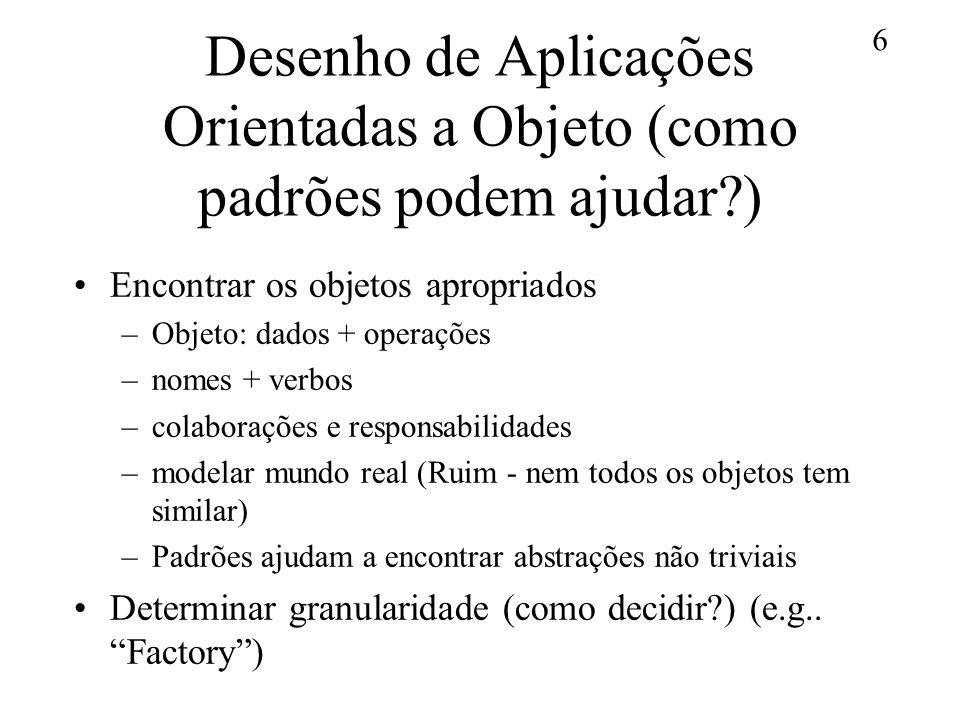6 Desenho de Aplicações Orientadas a Objeto (como padrões podem ajudar?) Encontrar os objetos apropriados –Objeto: dados + operações –nomes + verbos –