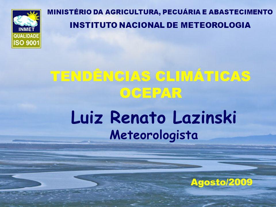 TENDÊNCIAS CLIMÁTICAS OCEPAR Agosto/2009 Luiz Renato Lazinski Meteorologista MINISTÉRIO DA AGRICULTURA, PECUÁRIA E ABASTECIMENTO INSTITUTO NACIONAL DE