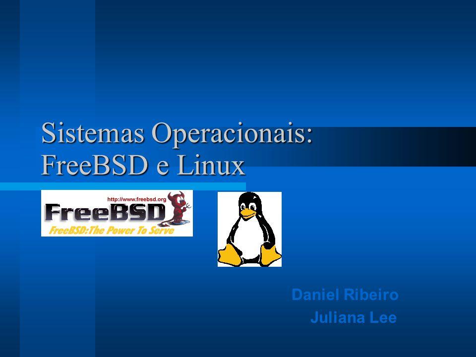 Sistemas Operacionais: FreeBSD e Linux Daniel Ribeiro Juliana Lee