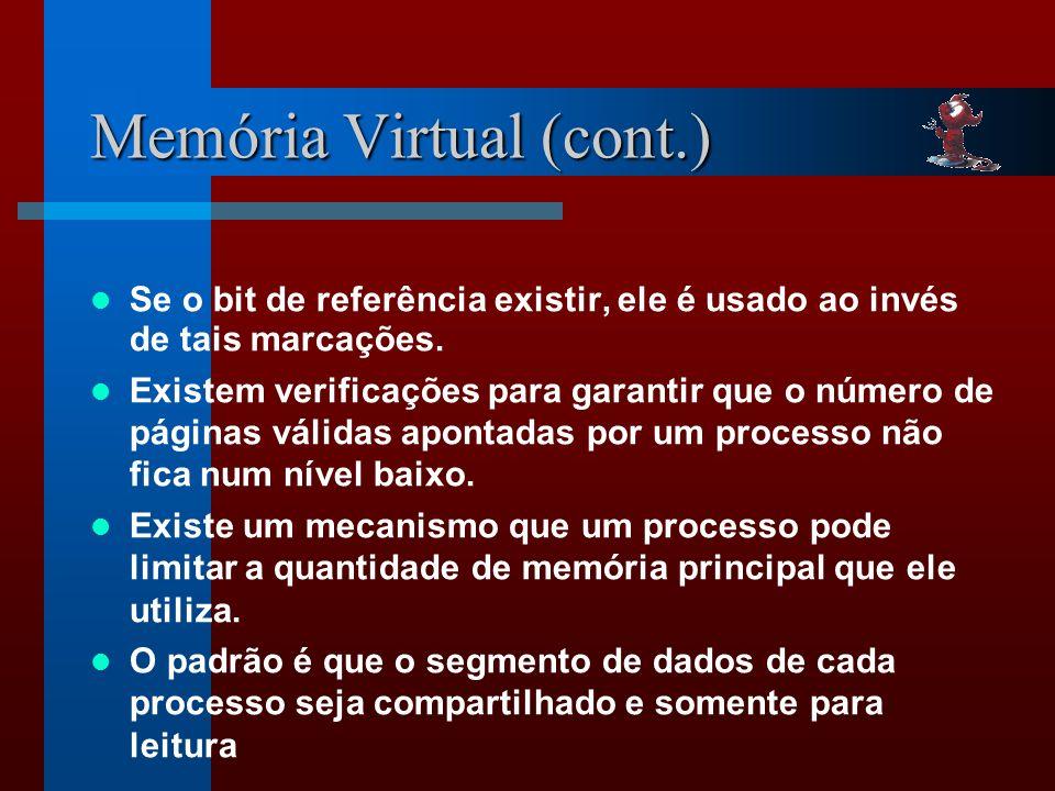 Memória Virtual (cont.) Se o bit de referência existir, ele é usado ao invés de tais marcações.