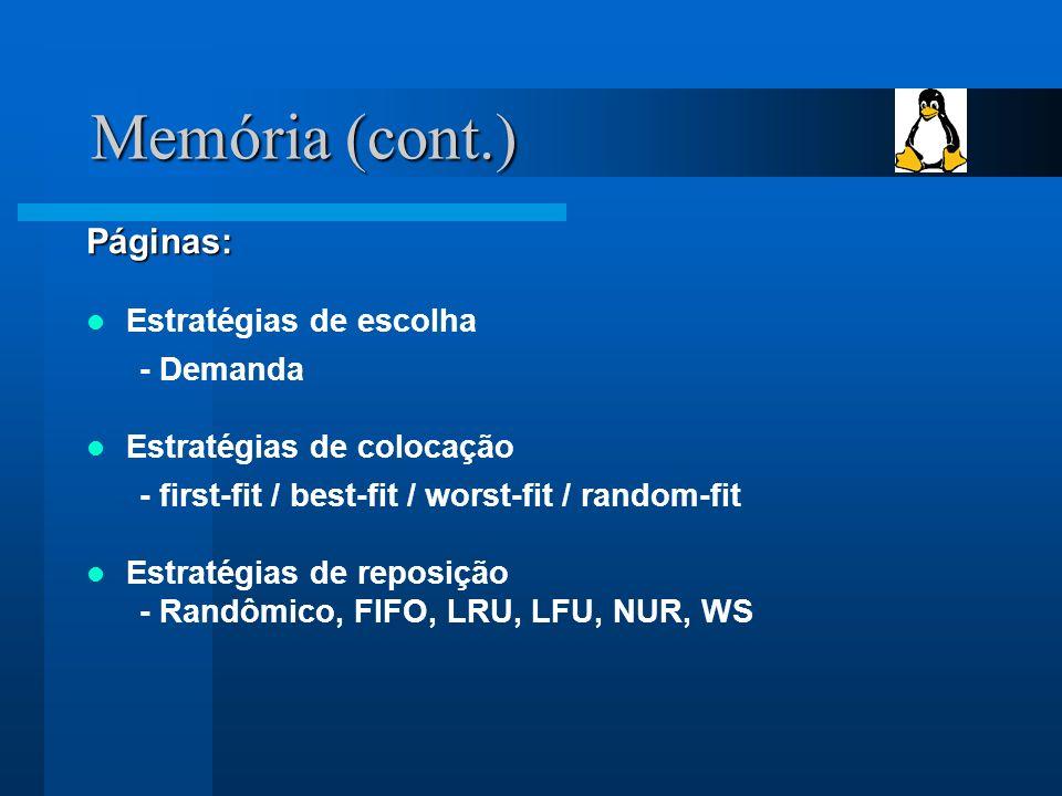 Memória (cont.) Páginas: Estratégias de escolha - Demanda Estratégias de colocação - first-fit / best-fit / worst-fit / random-fit Estratégias de reposição - Randômico, FIFO, LRU, LFU, NUR, WS