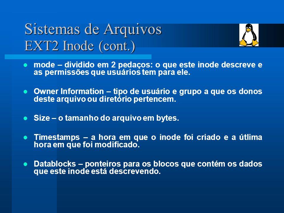 Sistemas de Arquivos EXT2 Inode (cont.) mode – dividido em 2 pedaços: o que este inode descreve e as permissões que usuários tem para ele.