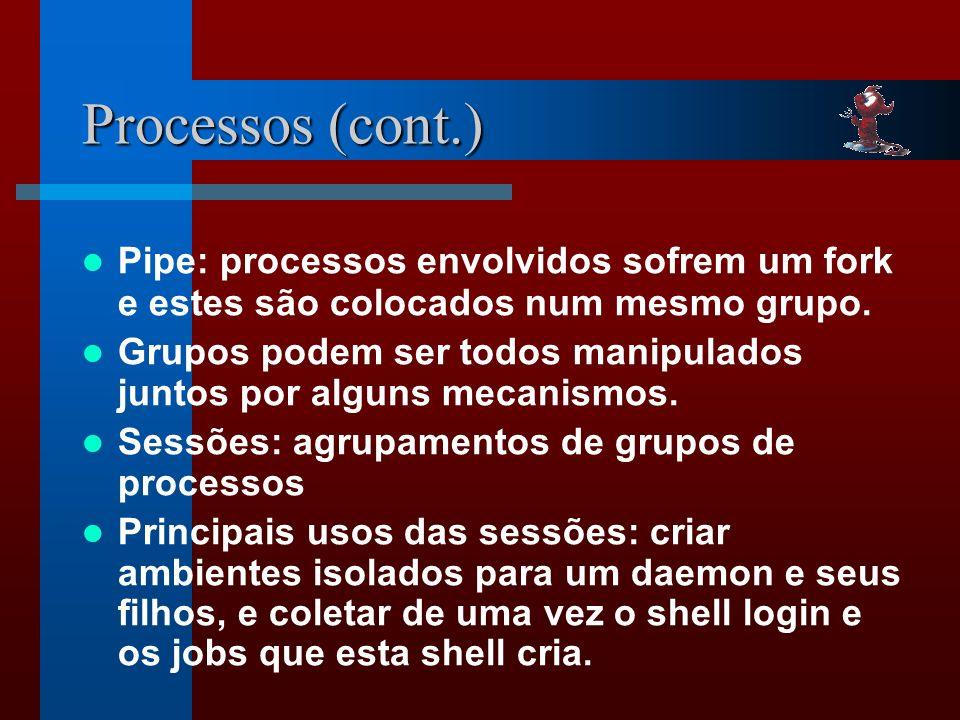 Processos (cont.) Pipe: processos envolvidos sofrem um fork e estes são colocados num mesmo grupo.