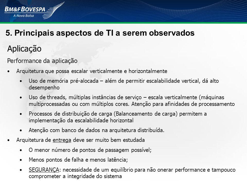 5. Principais aspectos de TI a serem observados Aplicação Performance da aplicação Arquitetura que possa escalar verticalmente e horizontalmente Uso d