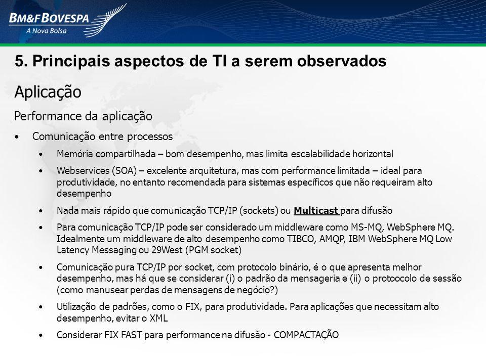 5. Principais aspectos de TI a serem observados Aplicação Performance da aplicação Comunicação entre processos Memória compartilhada – bom desempenho,