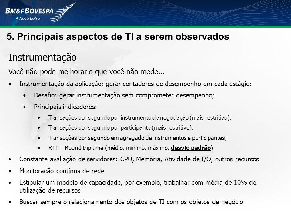 5. Principais aspectos de TI a serem observados Instrumentação Você não pode melhorar o que você não mede... Instrumentação da aplicação: gerar contad