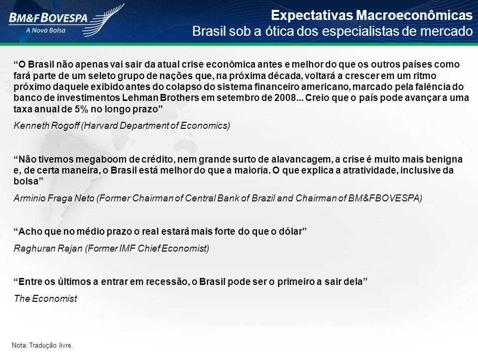 Brazil represents a unique investment opportunity New growth cycle and investments in infra-structure Pre-salt Oil Exploration Development of Mortgage Market Expansion of Middle Class Entrepreneurial StimulusGreater Internal Demand Rio Olympics 2016 and World Cup 2014 Increase in Income Levels Interest Rate Decline Brazil will have the 6 th highest world purchasing power by 2013 (Price Coopers) (1) Brazilian per capita income will rise from US$7,900 to US$10,900 in 2011 (Bank of America Merrill Lynch) (1) (1) As of Jan/10.