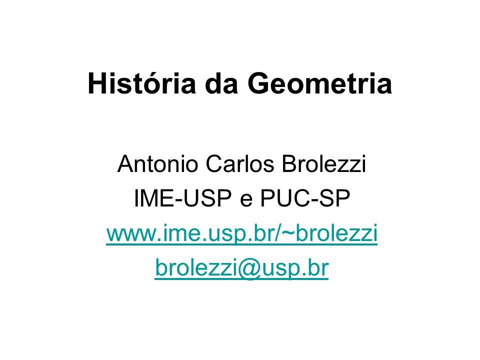 História da Geometria Antonio Carlos Brolezzi IME-USP e PUC-SP www.ime.usp.br/~brolezzi brolezzi@usp.br