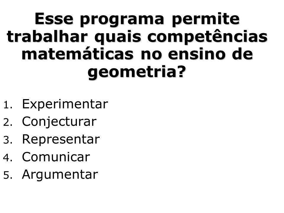 1. Experimentar 2. Conjecturar 3. Representar 4. Comunicar 5. Argumentar Esse programa permite trabalhar quais competências matemáticas no ensino de g