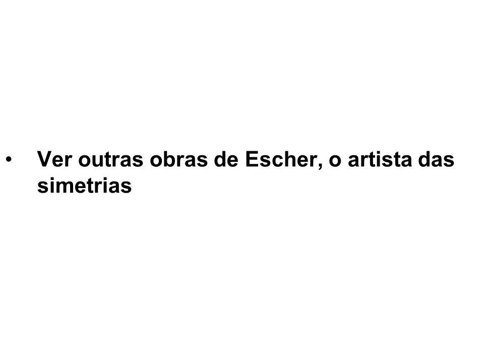 Ver outras obras de Escher, o artista das simetrias