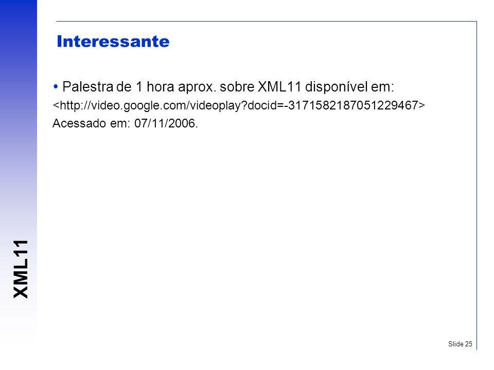 XML11 Slide 25 Interessante Palestra de 1 hora aprox. sobre XML11 disponível em: Acessado em: 07/11/2006.