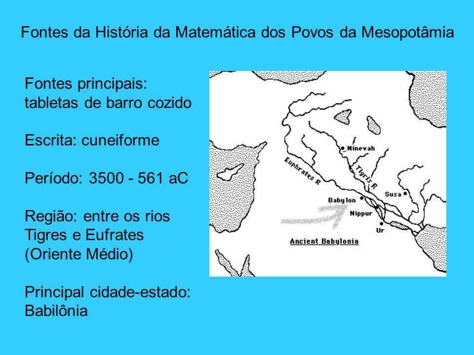 Fontes principais: tabletas de barro cozido Escrita: cuneiforme Período: 3500 - 561 aC Região: entre os rios Tigres e Eufrates (Oriente Médio) Princip