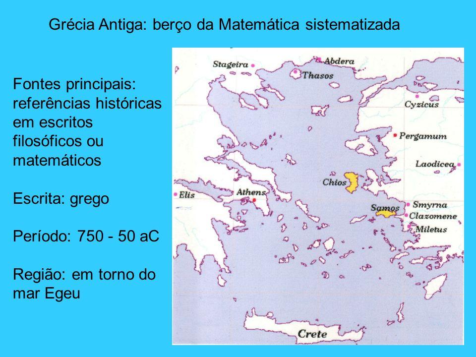 Grécia Antiga: berço da Matemática sistematizada Fontes principais: referências históricas em escritos filosóficos ou matemáticos Escrita: grego Perío