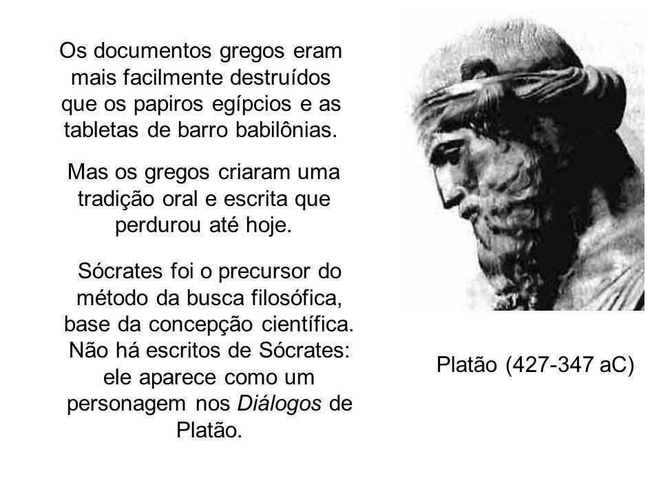 Platão (427-347 aC) Sócrates foi o precursor do método da busca filosófica, base da concepção científica. Não há escritos de Sócrates: ele aparece com