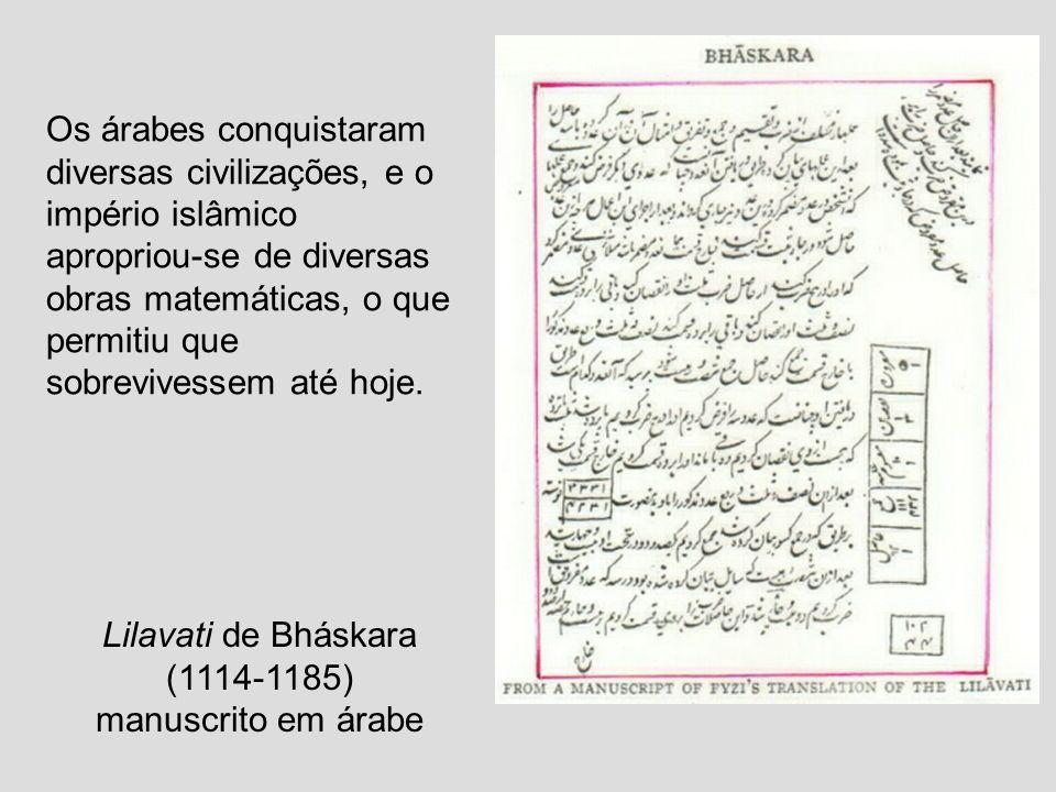 Lilavati de Bháskara (1114-1185) manuscrito em árabe Os árabes conquistaram diversas civilizações, e o império islâmico apropriou-se de diversas obras