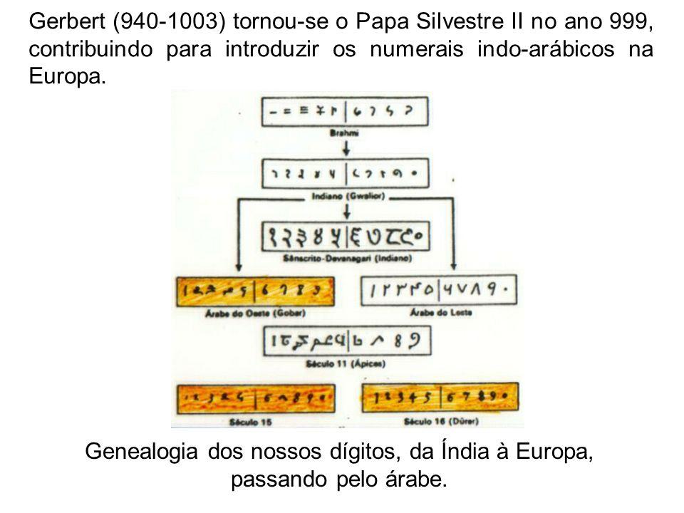 Gerbert (940-1003) tornou-se o Papa Silvestre II no ano 999, contribuindo para introduzir os numerais indo-arábicos na Europa. Genealogia dos nossos d