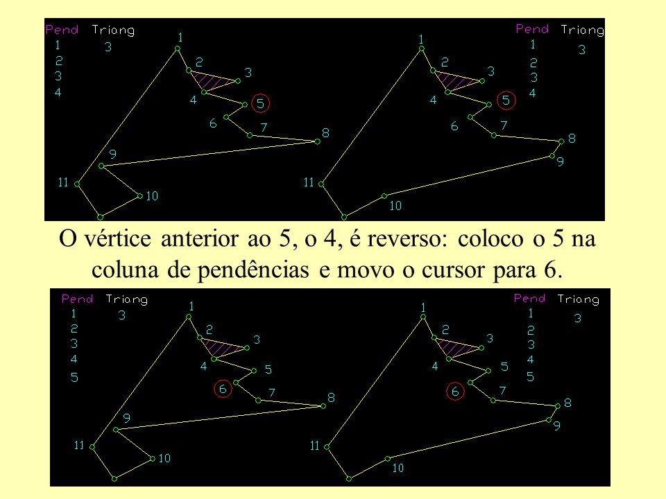 O vértice anterior ao 5, o 4, é reverso: coloco o 5 na coluna de pendências e movo o cursor para 6.