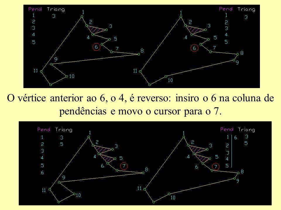 O vértice anterior ao 6, o 4, é reverso: insiro o 6 na coluna de pendências e movo o cursor para o 7.