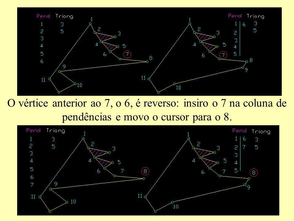O vértice anterior ao 7, o 6, é reverso: insiro o 7 na coluna de pendências e movo o cursor para o 8.