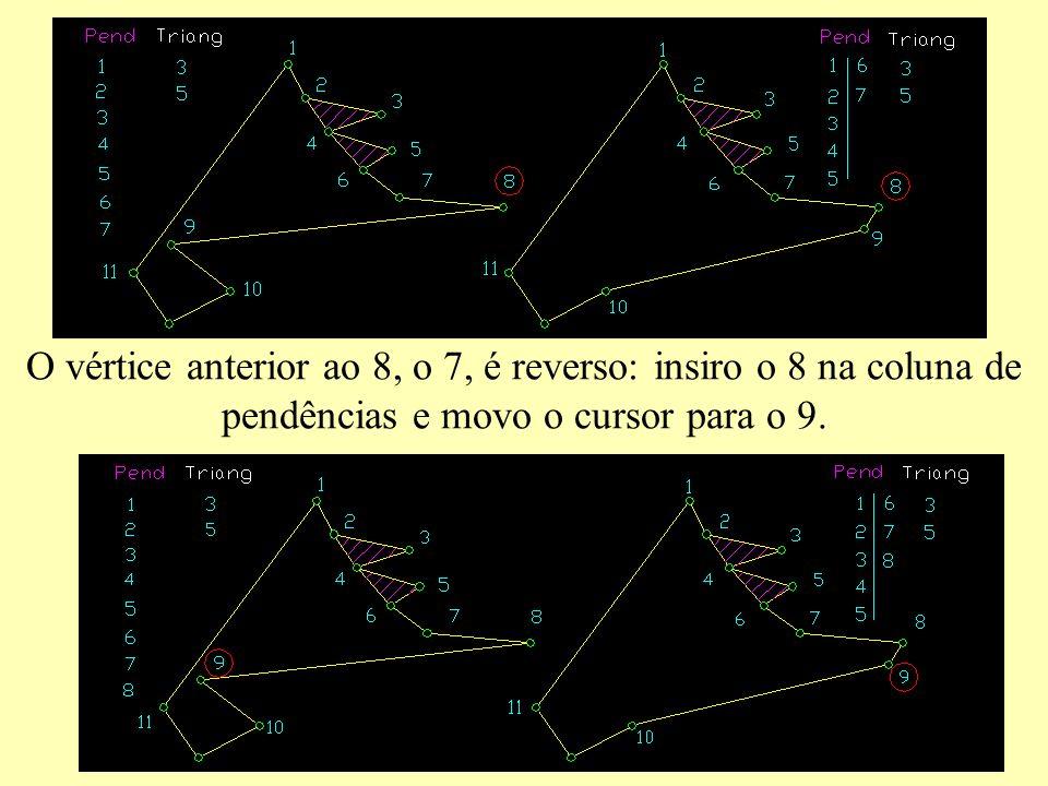 O vértice anterior ao 8, o 7, é reverso: insiro o 8 na coluna de pendências e movo o cursor para o 9.