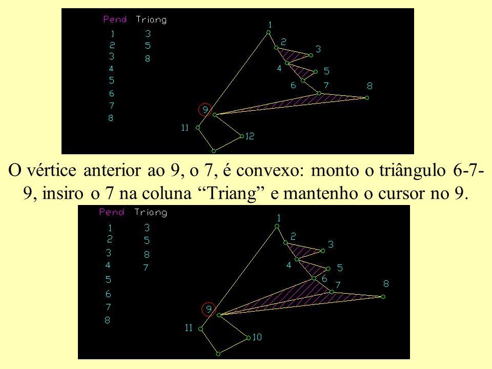 O vértice anterior ao 9, o 7, é convexo: monto o triângulo 6-7- 9, insiro o 7 na coluna Triang e mantenho o cursor no 9.