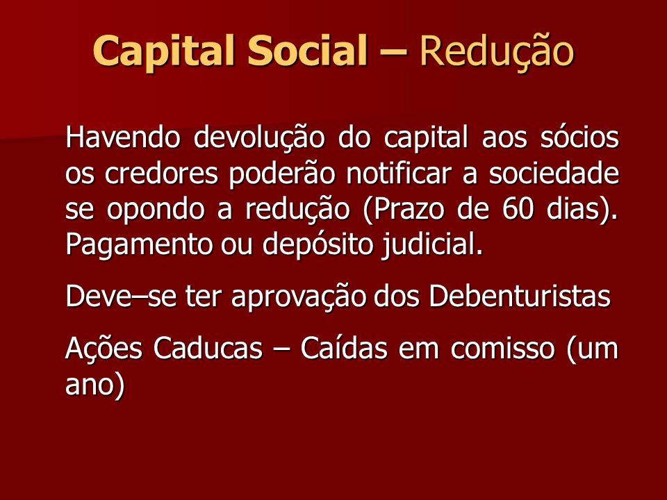 Capital Social – Redução Havendo devolução do capital aos sócios os credores poderão notificar a sociedade se opondo a redução (Prazo de 60 dias). Pag