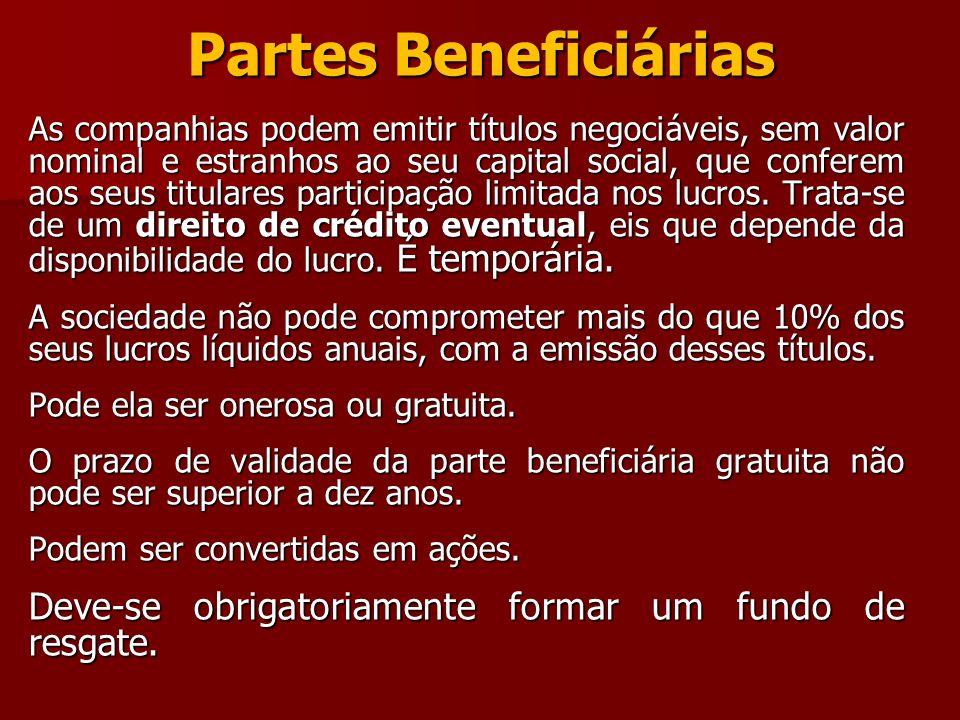 Partes Beneficiárias As companhias podem emitir títulos negociáveis, sem valor nominal e estranhos ao seu capital social, que conferem aos seus titula