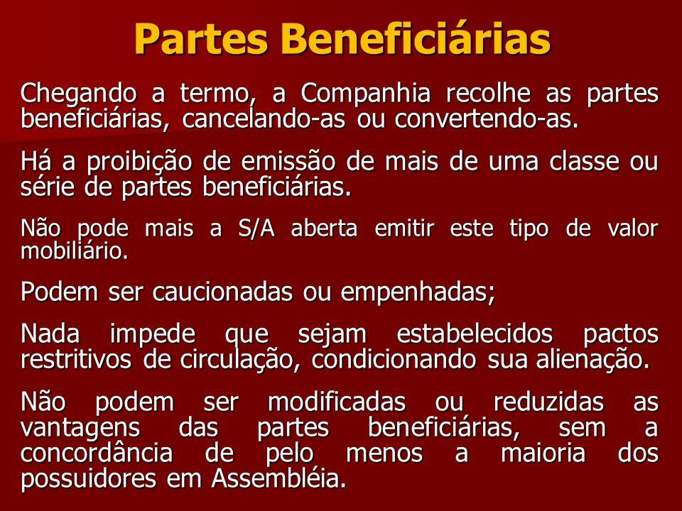 Partes Beneficiárias Chegando a termo, a Companhia recolhe as partes beneficiárias, cancelando-as ou convertendo-as. Há a proibição de emissão de mais