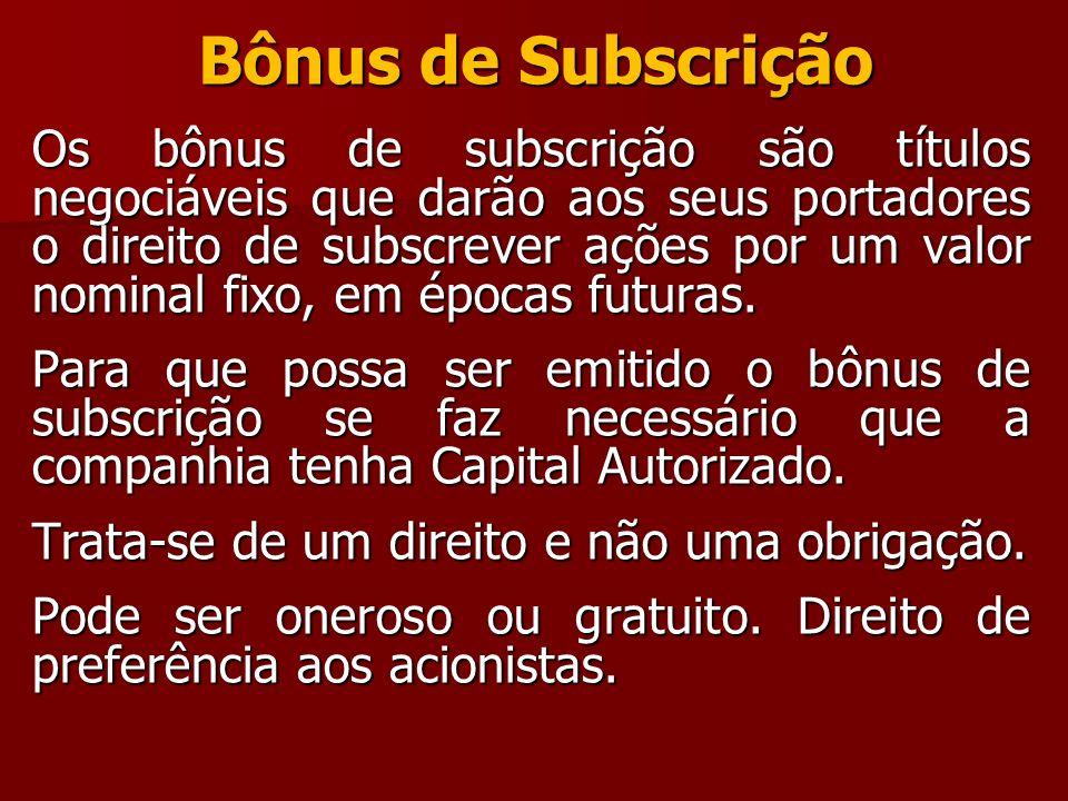 Bônus de Subscrição Os bônus de subscrição são títulos negociáveis que darão aos seus portadores o direito de subscrever ações por um valor nominal fi