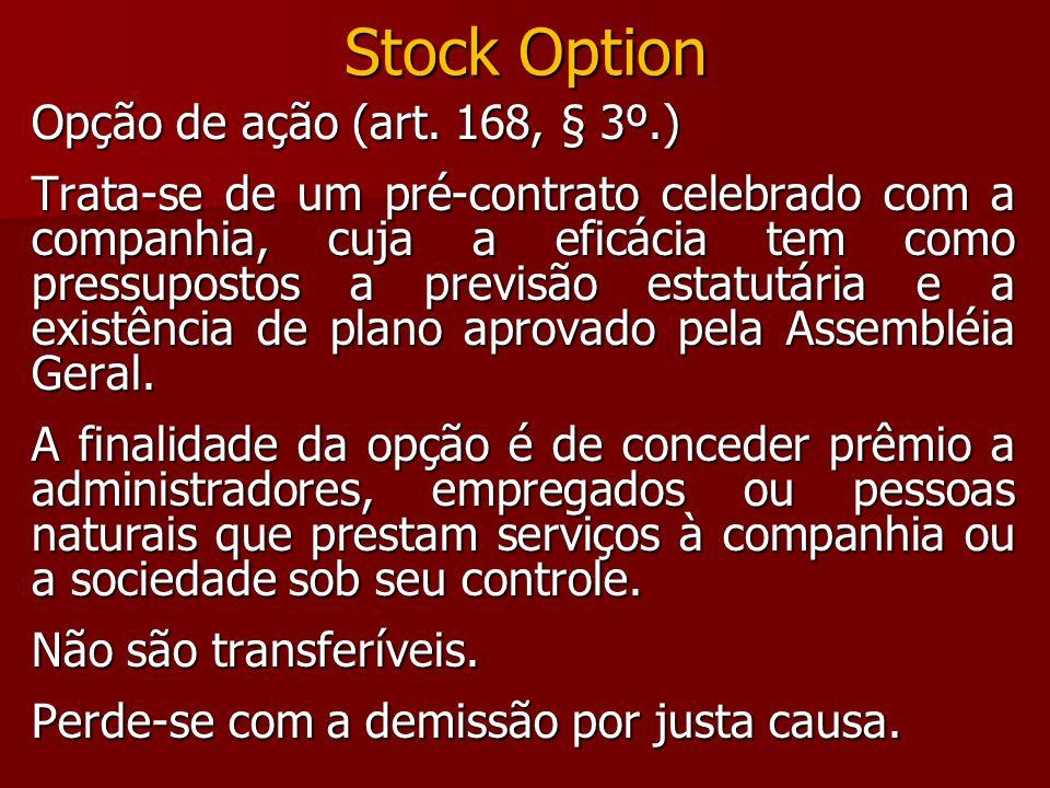 Stock Option Opção de ação (art. 168, § 3º.) Trata-se de um pré-contrato celebrado com a companhia, cuja a eficácia tem como pressupostos a previsão e