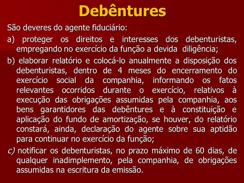 Debêntures São deveres do agente fiduciário: a) proteger os direitos e interesses dos debenturistas, empregando no exercício da função a devida diligê