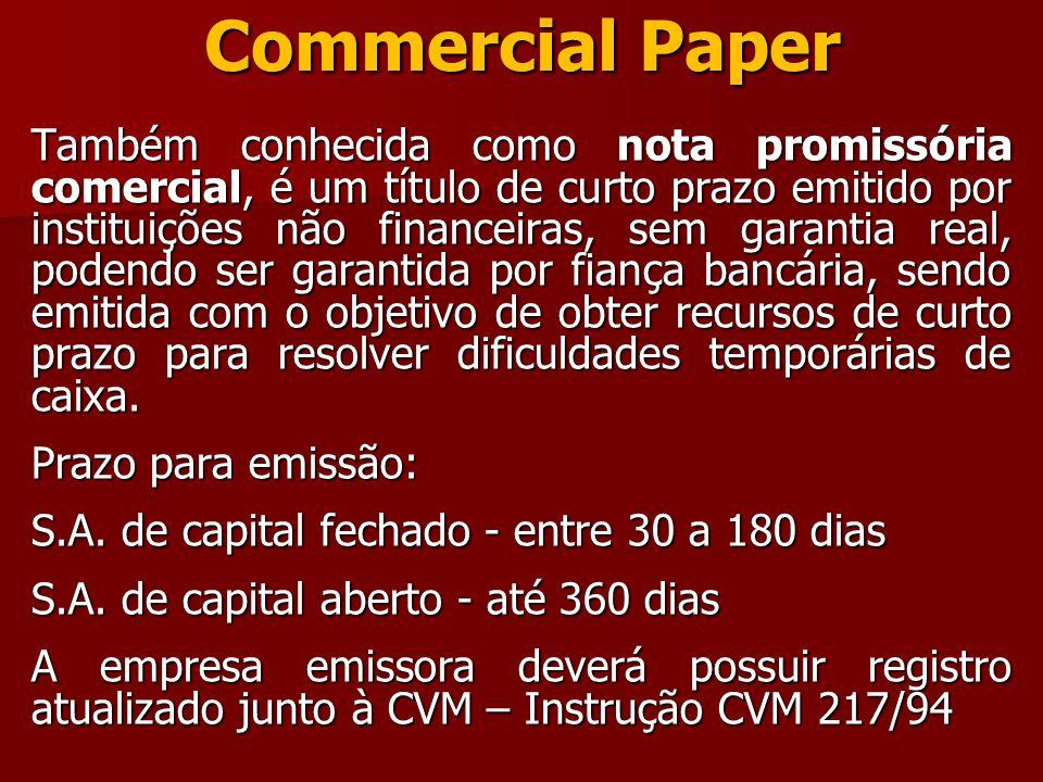 Commercial Paper Também conhecida como nota promissória comercial, é um título de curto prazo emitido por instituições não financeiras, sem garantia r