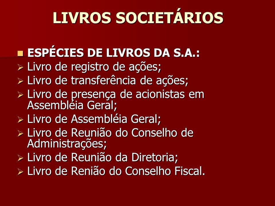 LIVROS SOCIETÁRIOS ESPÉCIES DE LIVROS DA S.A.: ESPÉCIES DE LIVROS DA S.A.: Livro de registro de ações; Livro de registro de ações; Livro de transferên