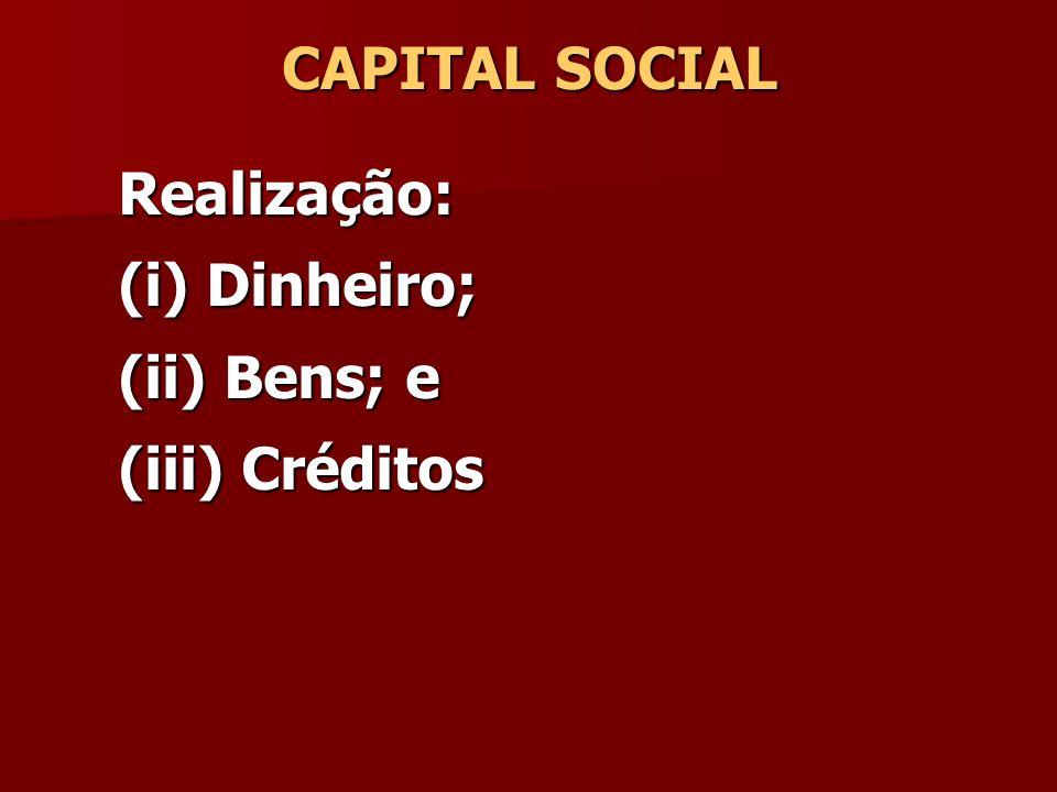 CAPITAL SOCIAL Realização: (i) Dinheiro; (ii) Bens; e (iii) Créditos