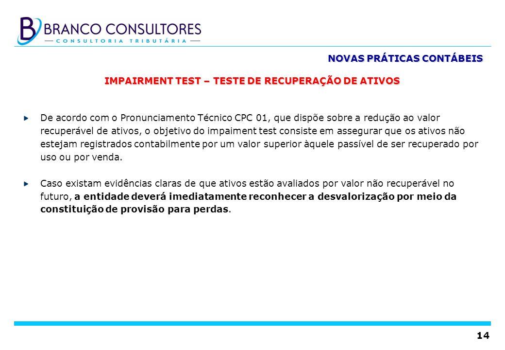 14 IMPAIRMENT TEST – TESTE DE RECUPERAÇÃO DE ATIVOS De acordo com o Pronunciamento Técnico CPC 01, que dispõe sobre a redução ao valor recuperável de