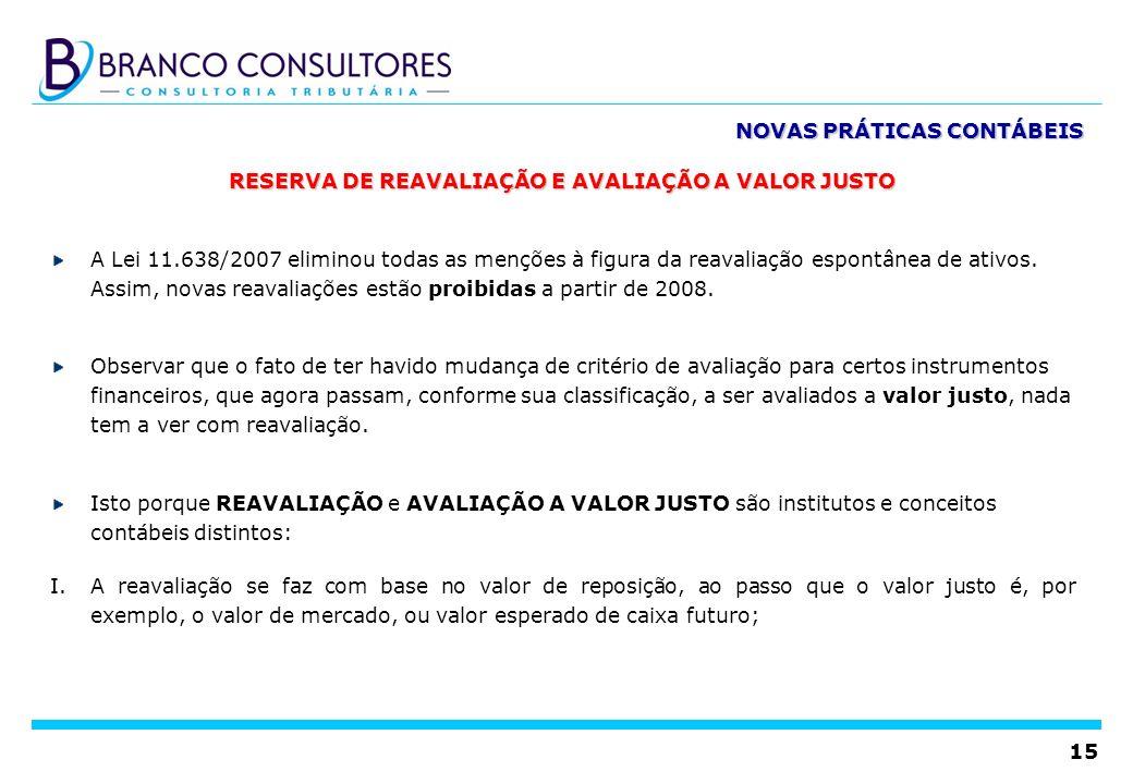 15 RESERVA DE REAVALIAÇÃO E AVALIAÇÃO A VALOR JUSTO A Lei 11.638/2007 eliminou todas as menções à figura da reavaliação espontânea de ativos. Assim, n