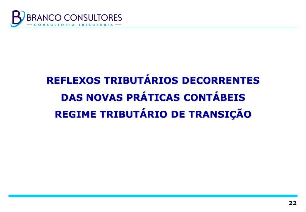 22 REFLEXOS TRIBUTÁRIOS DECORRENTES DAS NOVAS PRÁTICAS CONTÁBEIS REGIME TRIBUTÁRIO DE TRANSIÇÃO