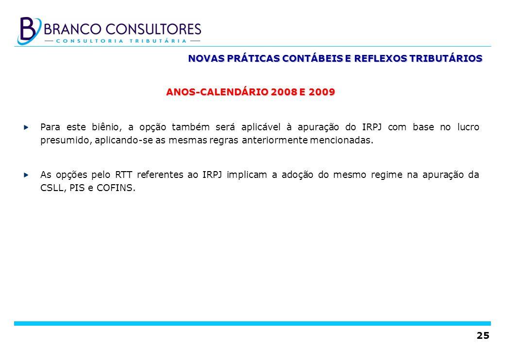 25 NOVAS PRÁTICAS CONTÁBEIS E REFLEXOS TRIBUTÁRIOS ANOS-CALENDÁRIO 2008 E 2009 Para este biênio, a opção também será aplicável à apuração do IRPJ com