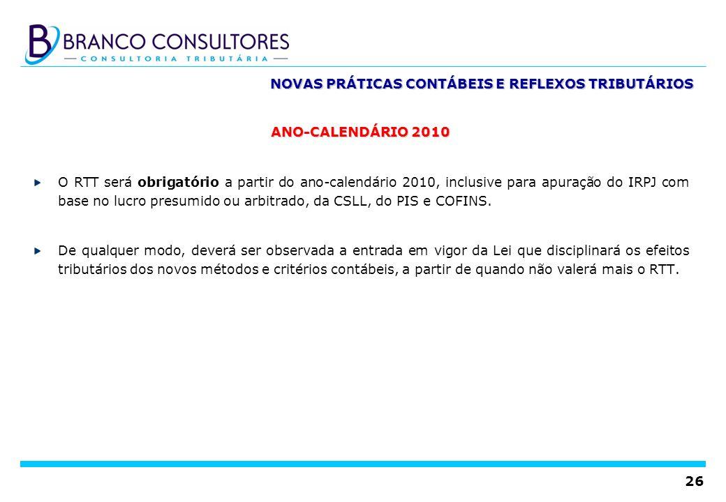 26 NOVAS PRÁTICAS CONTÁBEIS E REFLEXOS TRIBUTÁRIOS ANO-CALENDÁRIO 2010 O RTT será obrigatório a partir do ano-calendário 2010, inclusive para apuração