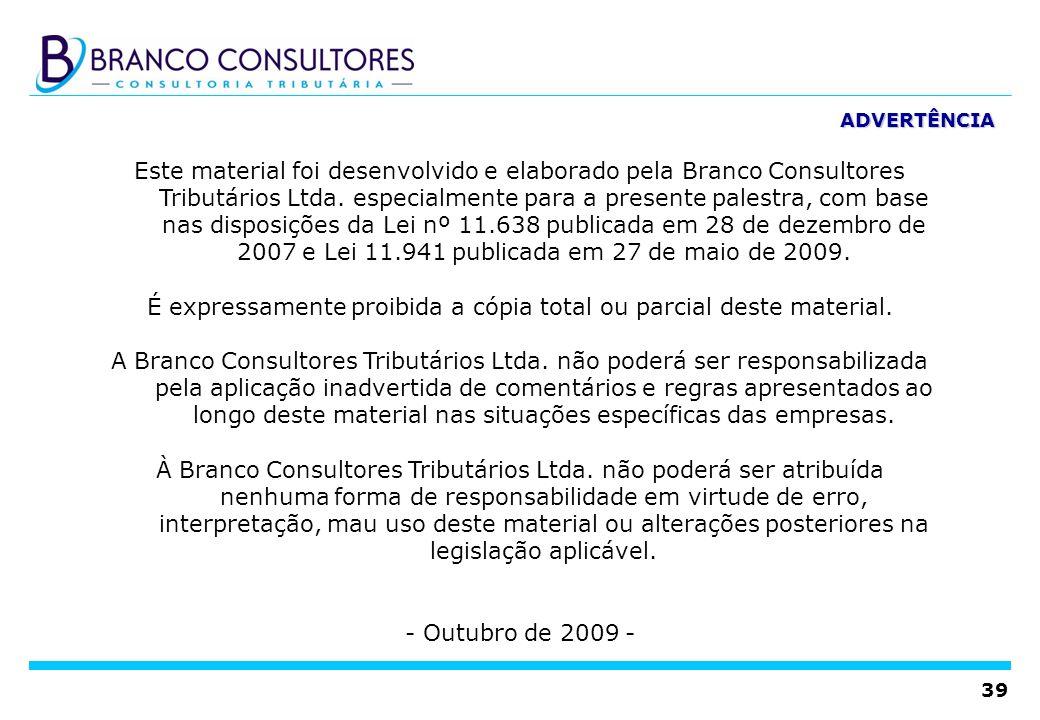 39 ADVERTÊNCIA Este material foi desenvolvido e elaborado pela Branco Consultores Tributários Ltda. especialmente para a presente palestra, com base n