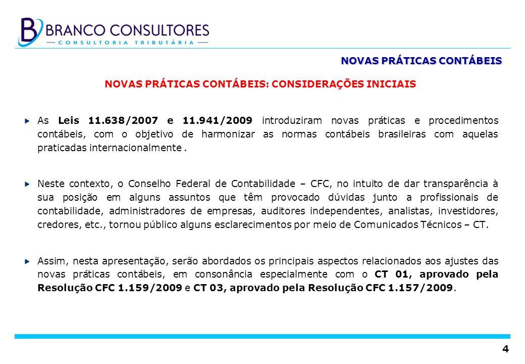 4 NOVAS PRÁTICAS CONTÁBEIS NOVAS PRÁTICAS CONTÁBEIS: CONSIDERAÇÕES INICIAIS As Leis 11.638/2007 e 11.941/2009 introduziram novas práticas e procedimen