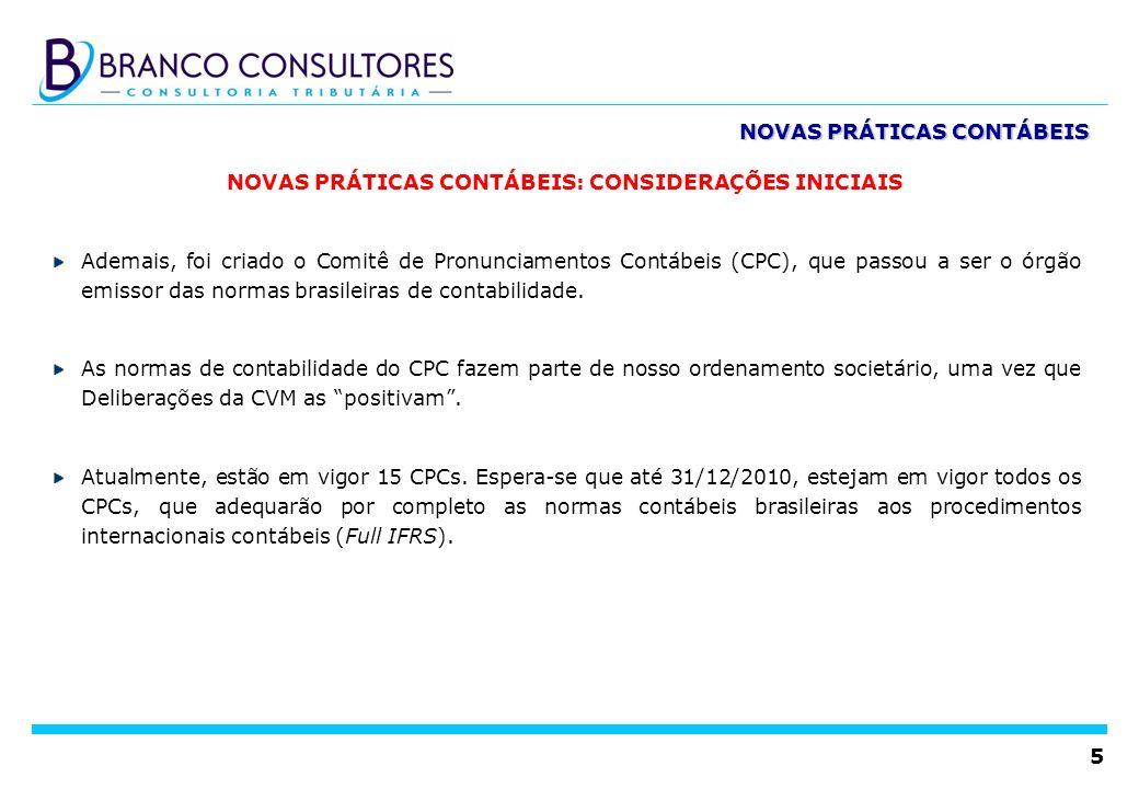 5 NOVAS PRÁTICAS CONTÁBEIS NOVAS PRÁTICAS CONTÁBEIS: CONSIDERAÇÕES INICIAIS Ademais, foi criado o Comitê de Pronunciamentos Contábeis (CPC), que passo