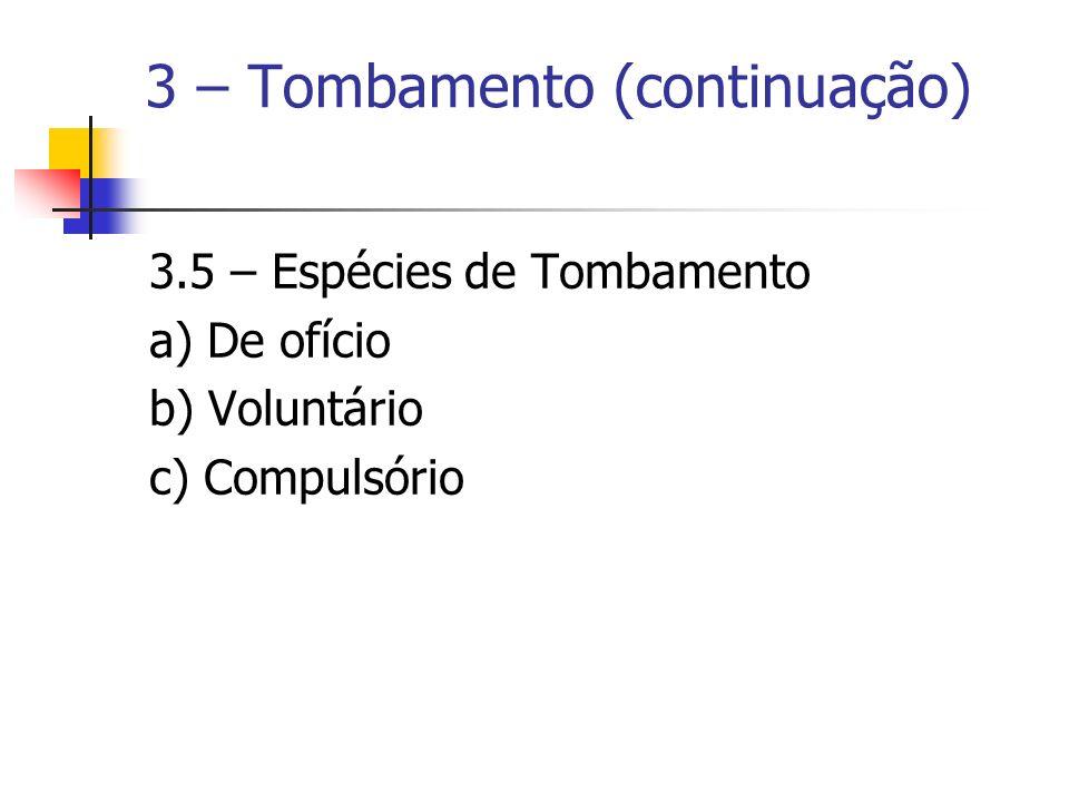 3 – Tombamento (continuação) 3.5 – Espécies de Tombamento a) De ofício b) Voluntário c) Compulsório