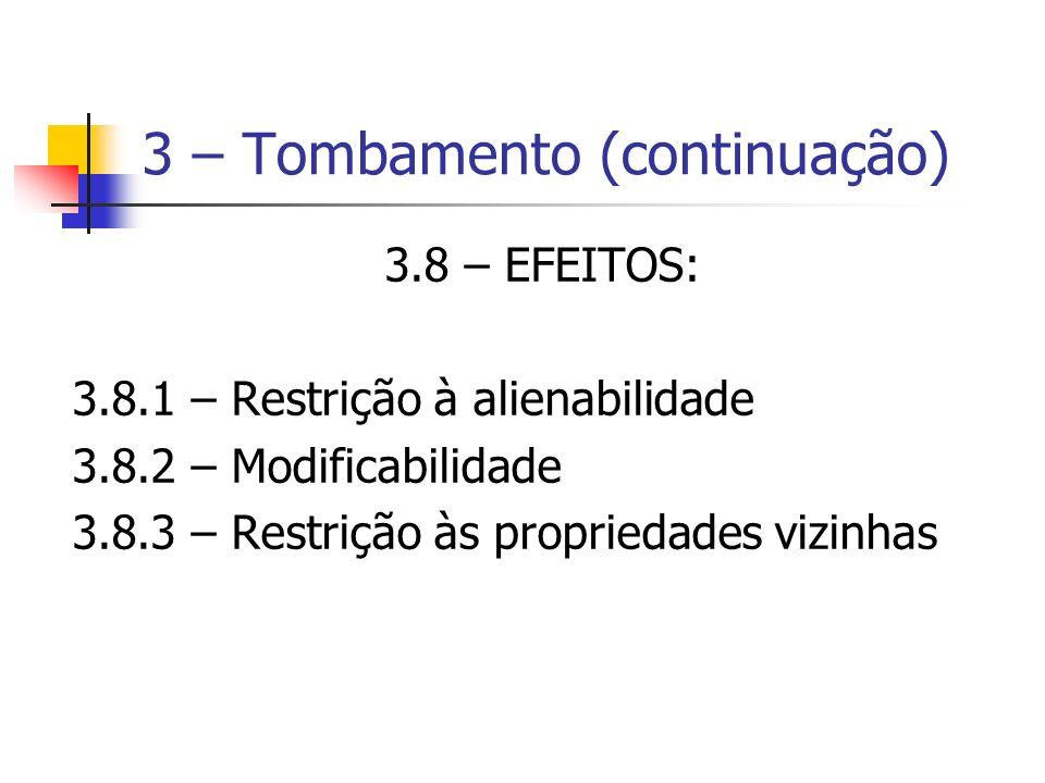3 – Tombamento (continuação) 3.8 – EFEITOS: 3.8.1 – Restrição à alienabilidade 3.8.2 – Modificabilidade 3.8.3 – Restrição às propriedades vizinhas