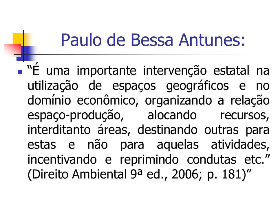 Paulo de Bessa Antunes: É uma importante intervenção estatal na utilização de espaços geográficos e no domínio econômico, organizando a relação espaço