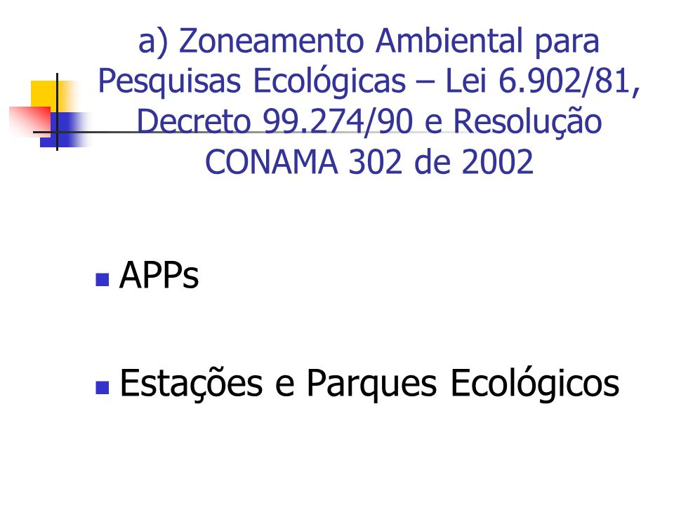 a) Zoneamento Ambiental para Pesquisas Ecológicas – Lei 6.902/81, Decreto 99.274/90 e Resolução CONAMA 302 de 2002 APPs Estações e Parques Ecológicos
