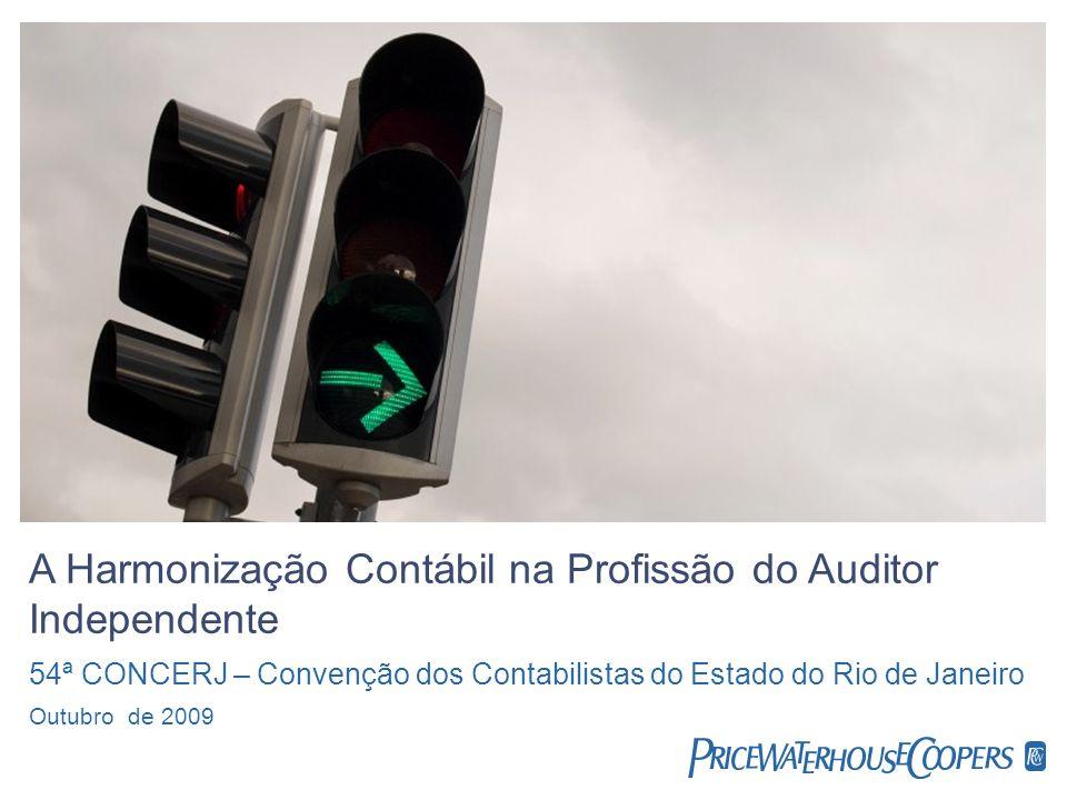 Agenda IFRS no Mundo IFRS no Brasil Treinamento Considerações finais PricewaterhouseCoopers Outubro de 2009 Slide 2 A Harmonização Contábil na Profissão do Auditor Independente