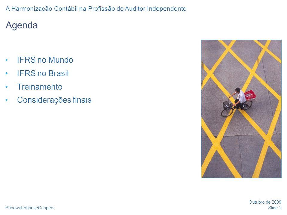Agenda IFRS no Mundo IFRS no Brasil Treinamento Considerações finais PricewaterhouseCoopers Outubro de 2009 Slide 2 A Harmonização Contábil na Profiss