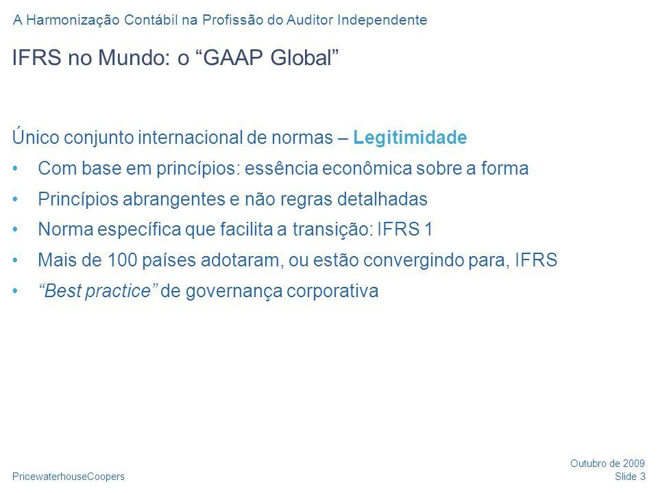 PricewaterhouseCoopers Outubro de 2009 A Harmonização Contábil na Profissão do Auditor Independente Slide 3 IFRS no Mundo: o GAAP Global Único conjunt